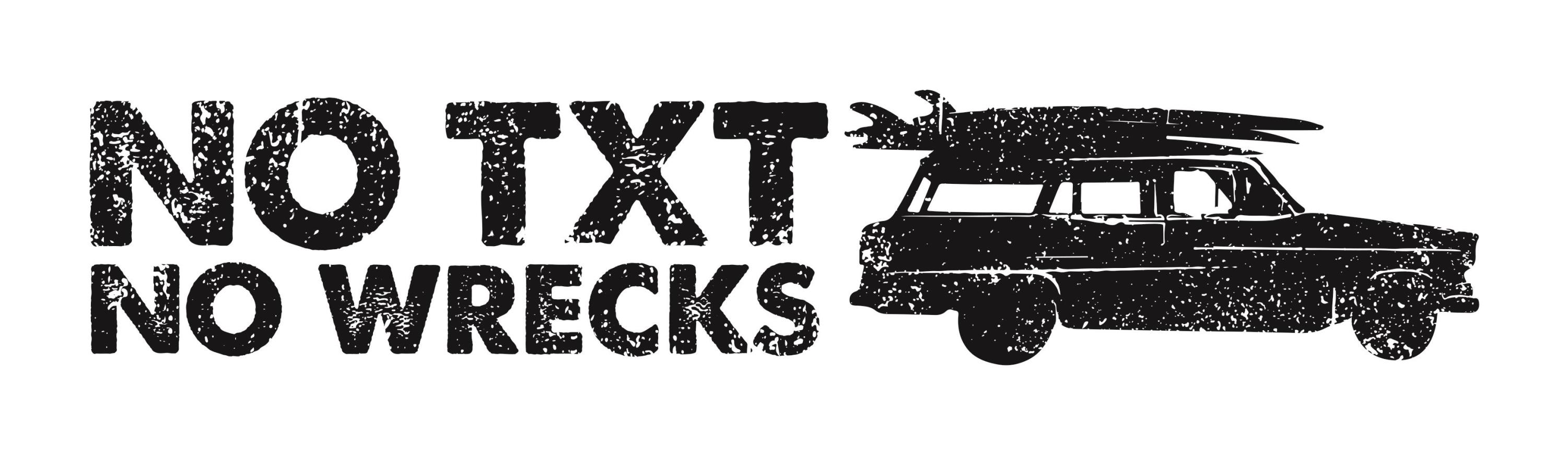 NO TXT NO WRECKS